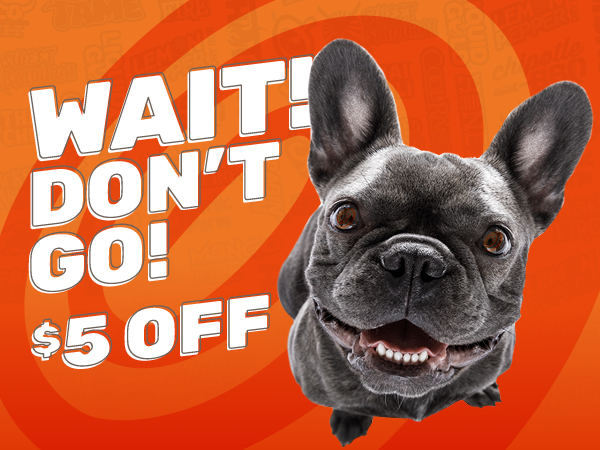 Wait! Don't go! Here's $5 OFF your next order.
