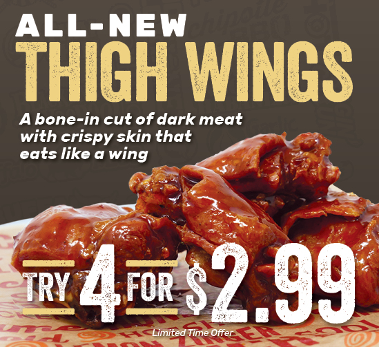 All New Thigh Wings — Try 4 for 2.99
