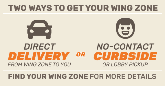 Order Direct or Get No-Contact Curbside. Find a Wing Zone.